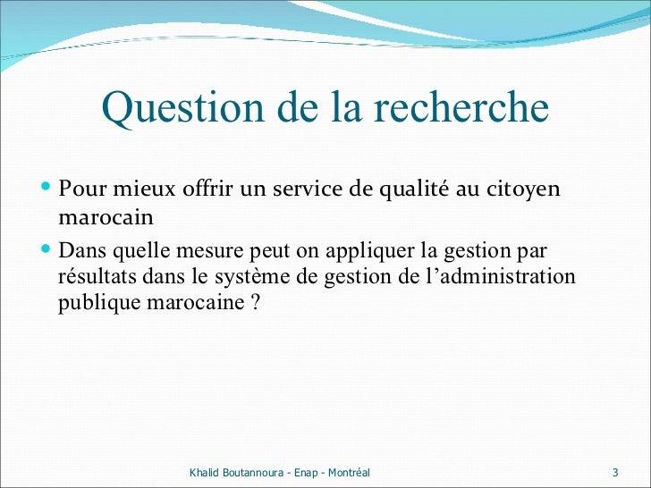 Question de la recherche <ul><li>Pour mieux offrir un service de qualité au citoyen marocain </li></ul><ul><li>Dans quelle...