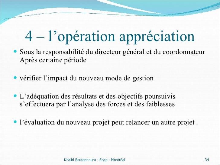 4 – l'opération appréciation <ul><li>Sous la responsabilité du directeur général et du coordonnateur Après certaine périod...