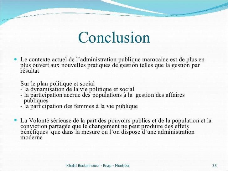 Conclusion <ul><li>Le contexte actuel de l'administration publique marocaine est de plus en plus ouvert aux nouvelles prat...