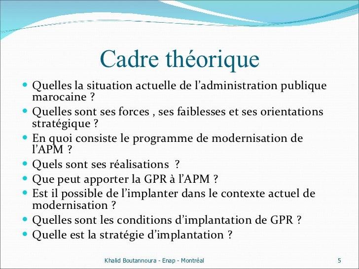 Cadre théorique <ul><li>Quelles la situation actuelle de l'administration publique marocaine ? </li></ul><ul><li>Quelles s...