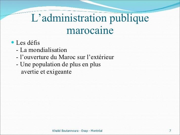 L'administration publique marocaine <ul><li>Les défis  - La mondialisation  - l'ouverture du Maroc sur l'extérieur  - Une ...
