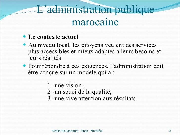 L'administration publique marocaine <ul><li>Le contexte actuel </li></ul><ul><li>Au niveau local, les citoyens veulent des...