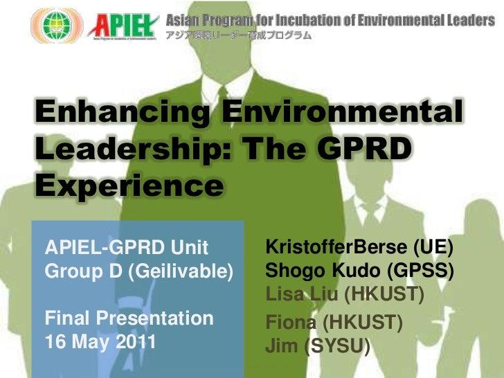 Enhancing Environmental Leadership: The GPRD Experience<br />KristofferBerse (UE) Shogo Kudo (GPSS)Lisa Liu (HKUST)<br />F...