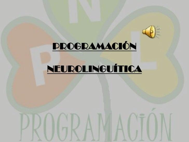 PROGRAMACIÓN  NEUROLINGUÍTICA