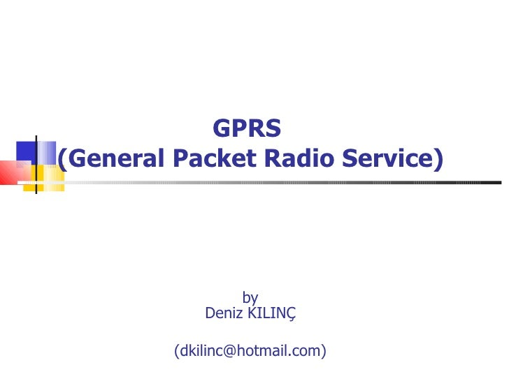 GPRS  (General Packet Radio Service) by Deniz KILINÇ (dkilinc@hotmail.com)