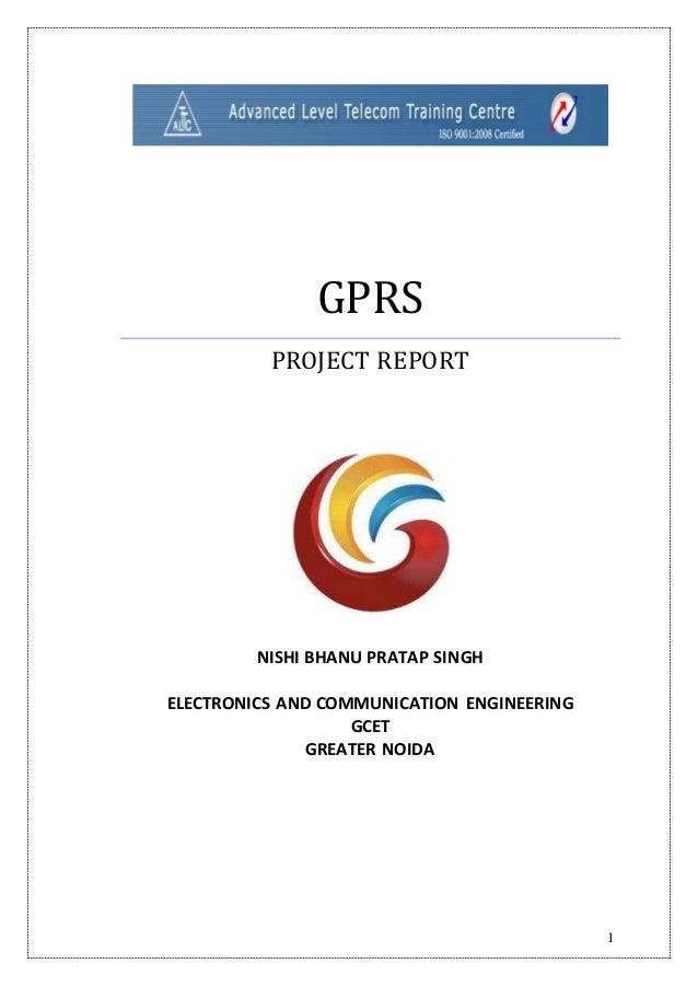 1 GPRS PROJECT REPORT NISHI BHANU PRATAP SINGH ELECTRONICS AND COMMUNICATION ENGINEERING GCET GREATER NOIDA