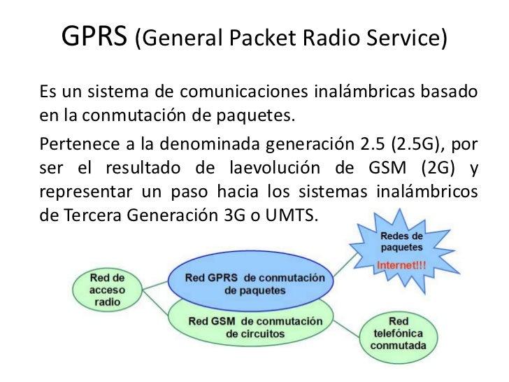 GPRS (General Packet Radio Service)<br />Es un sistema de comunicaciones inalámbricas basado en la conmutación de paquetes...