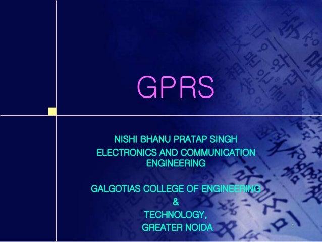 1 GPRS NISHI BHANU PRATAP SINGH ELECTRONICS AND COMMUNICATION ENGINEERING GALGOTIAS COLLEGE OF ENGINEERING & TECHNOLOGY, G...