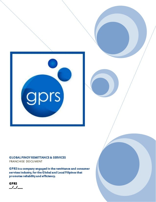 GLOBAL PINOY REMITTANCE & SERVICESFRANCHISE DOCUMENTGPRS is a company engaged in the remittance andconsumer services indus...