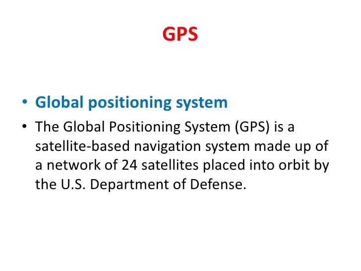 GPS<br />Global positioning system<br />The Global Positioning System (GPS) is a satellite-based navigation system made up...