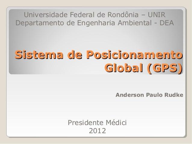 Universidade Federal de Rondônia – UNIRDepartamento de Engenharia Ambiental - DEASistema de Posicionamento             Glo...