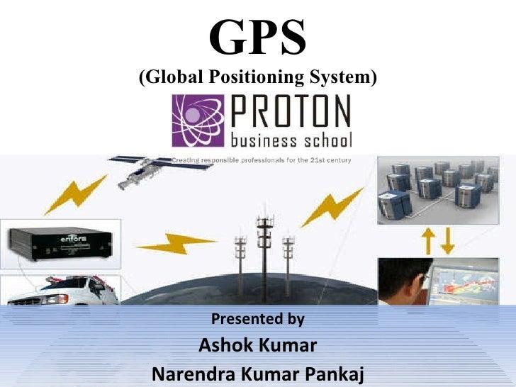 GPS (Global Positioning System) Presented by Ashok Kumar Narendra Kumar Pankaj