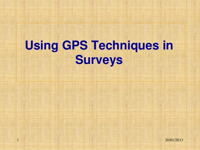 Using GPS Techniques in           Surveys1                        20/01/2013