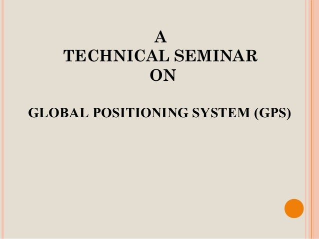 A    TECHNICAL SEMINAR           ONGLOBAL POSITIONING SYSTEM (GPS)