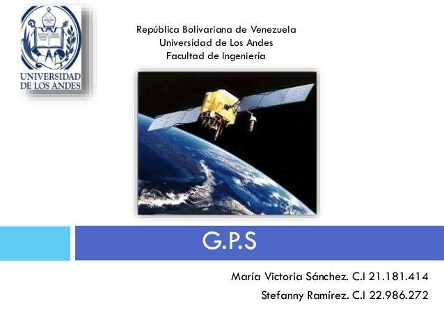 María Victoria Sánchez. C.I 21.181.414 Stefanny Ramírez. C.I 22.986.272 G.P.S República Bolivariana de Venezuela Universid...