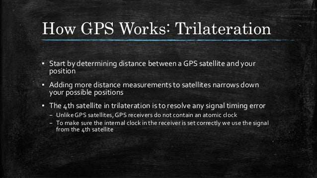 How GPS Works: Trilateration ▪ Start by determining distance between a GPS satellite and your position ▪ Adding more dista...