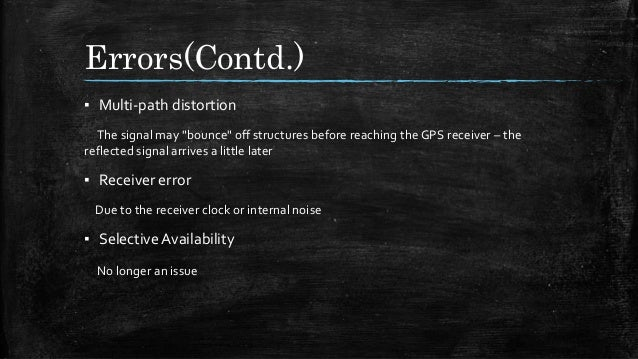 """Errors(Contd.) ▪ Multi-path distortion The signal may """"bounce"""" off structures before reaching the GPS receiver – the refle..."""