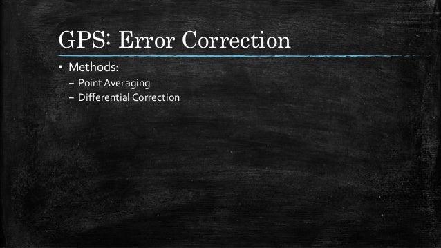 GPS: Error Correction ▪ Methods: – Point Averaging – Differential Correction