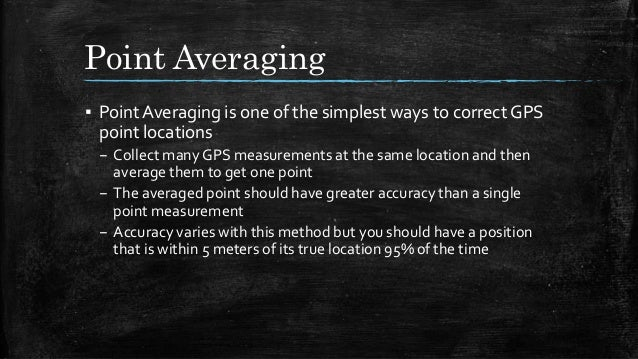 Point Averaging ▪ Point Averaging is one of the simplest ways to correct GPS point locations – Collect many GPS measuremen...