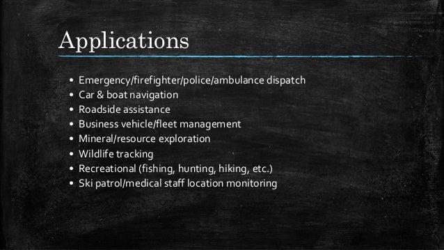 Applications • Emergency/firefighter/police/ambulance dispatch • Car & boat navigation • Roadside assistance • Business ve...