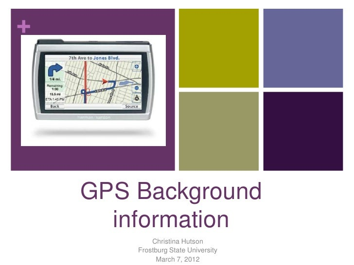 +    GPS Background      information            Christina Hutson        Frostburg State University              March 7, 2...