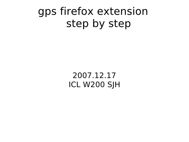 gps firefox extension       step by step          2007.12.17      ICL W200 SJH