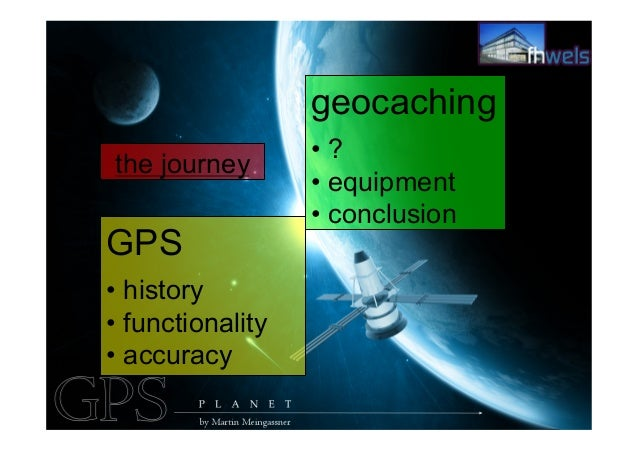 GPS•history•functionality•accuracygeocaching•?•equipment•conclusionthe journey