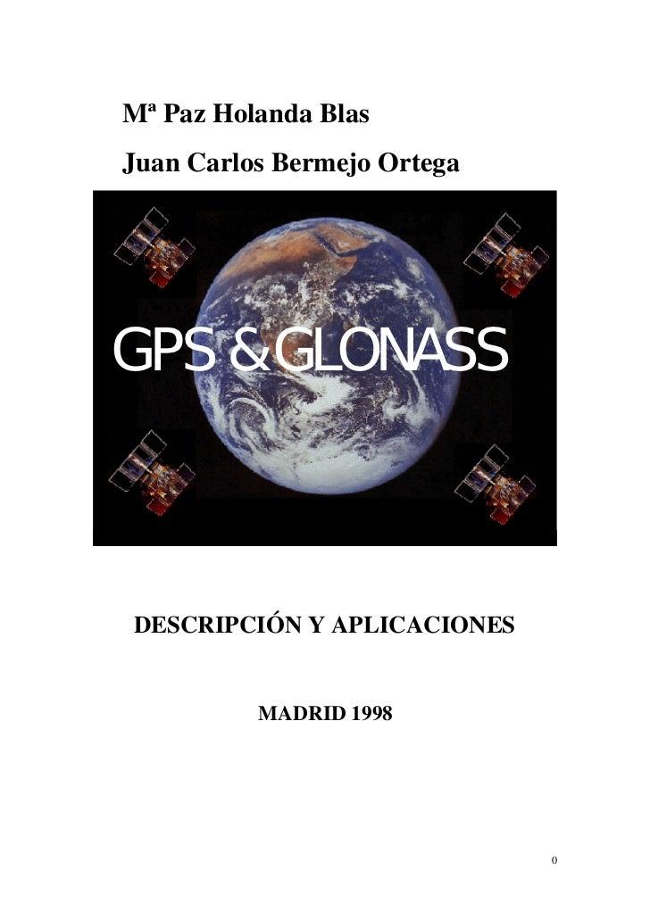 Mª Paz Holanda BlasJuan Carlos Bermejo OrtegaGPS & GLONASSAAAA DESCRIPCIÓN Y APLICACIONES          MADRID 1998            ...