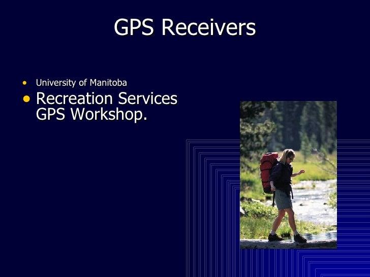 GPS Receivers <ul><li>University of Manitoba   </li></ul><ul><li>Recreation Services  GPS Workshop.  </li></ul>