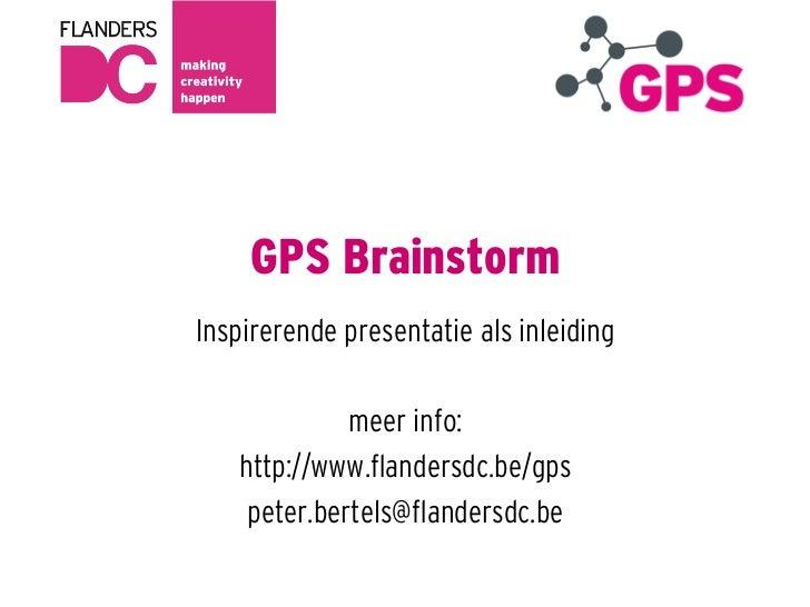 GPS BrainstormInspirerende presentatie als inleiding             meer info:   http://www.flandersdc.be/gps    peter.bertels...
