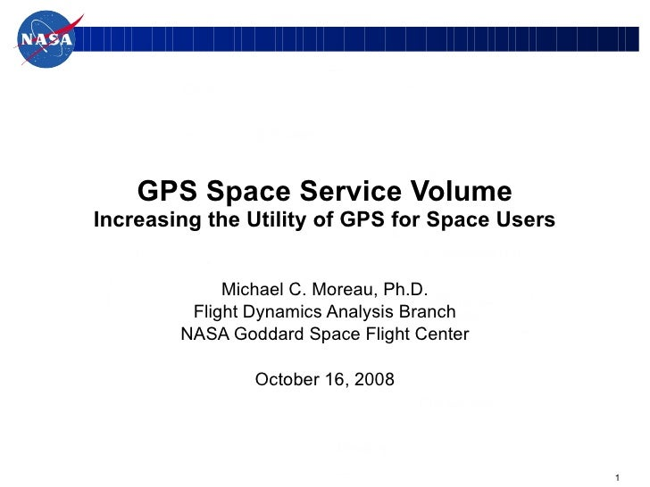 GPS Space Service Volume Increasing the Utility of GPS for Space Users Michael C. Moreau, Ph.D. Flight Dynamics Analysis B...