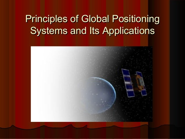 Principles of Global PositioningPrinciples of Global Positioning Systems and Its ApplicationsSystems and Its Applications