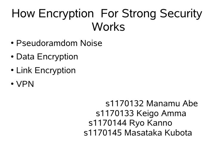 How Encryption For Strong Security               Works ●   Pseudoramdom Noise ●   Data Encryption ●   Link Encryption ●   ...