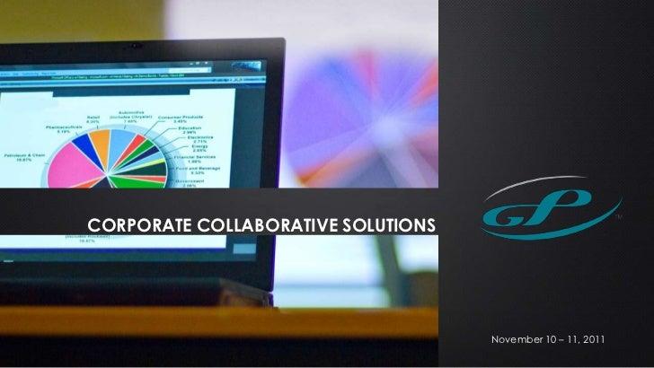 CORPORATE COLLABORATIVE SOLUTIONS                                    November 10 – 11, 2011