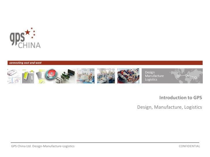 Introduction to GPS                                               Design, Manufacture, Logistics     GPS China Ltd. Design...