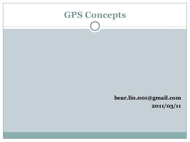 GPS Concepts bear.lin.001@gmail.com 2011/03/11