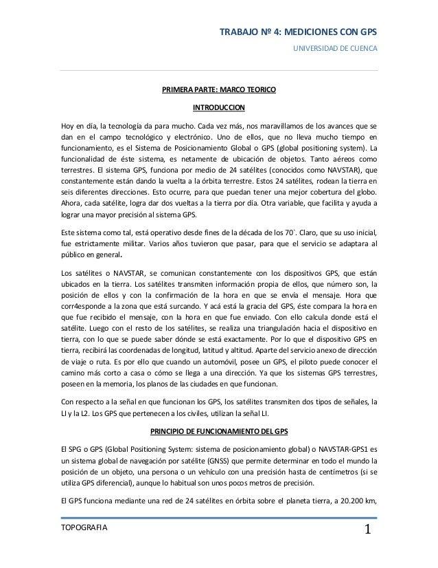 TRABAJO Nº 4: MEDICIONES CON GPS UNIVERSIDAD DE CUENCA  PRIMERA PARTE: MARCO TEORICO INTRODUCCION Hoy en día, la tecnologí...