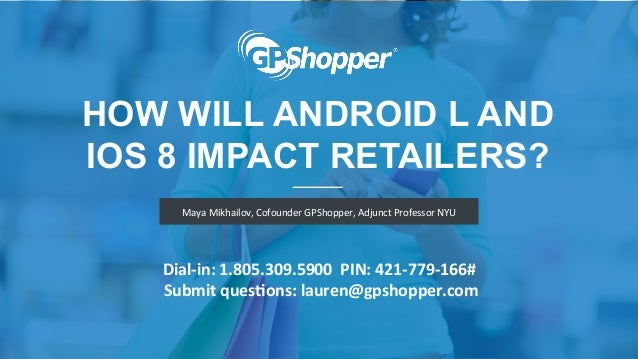 Maya	   Mikhailov,	   Cofounder	   GPShopper,	   Adjunct	   Professor	   NYU	    HOW WILL ANDROID L AND IOS 8 IMPACT RETAI...