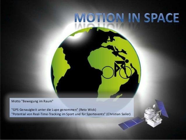 """Motto """"Bewegung im Raum"""" """"GPS Genauigkeit unter die Lupe genommen"""" (Reto Wick) """"Potential von Real-Time-Tracking im Sport ..."""