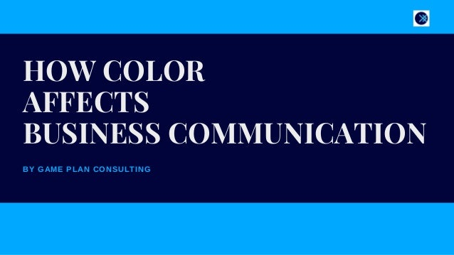 BY GAME PLAN CONSULTING HOW COLOR AFFECTS BUSINESS COMMUNICATION