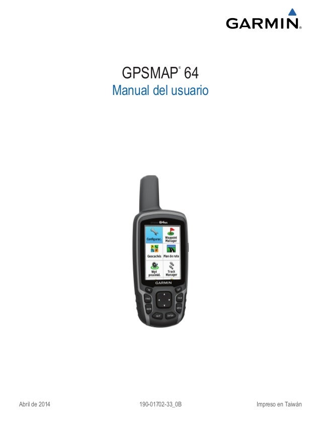 GPSMAP ® 64 Manual del usuario Abril de 2014 190-01702-33_0B Impreso en Taiwán