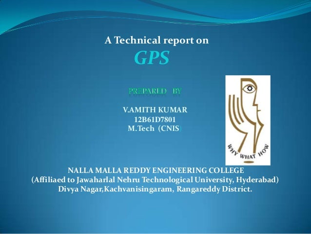 A Technical report on GPS V.AMITH KUMAR 12B61D7801 M.Tech (CNIS) NALLA MALLA REDDY ENGINEERING COLLEGE (Affiliaed to Jawah...