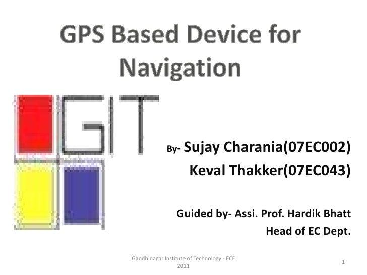 GPS Based Device for Navigation<br />        By- SujayCharania(07EC002)<br />KevalThakker(07EC043)<br />Guided by- Assi. P...