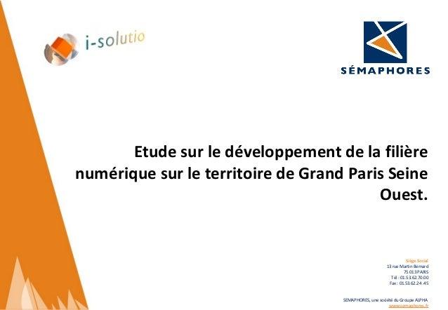 Etude sur le développement de la filière numérique sur le territoire de Grand Paris Seine Ouest.  Siège Social 13 rue Mart...