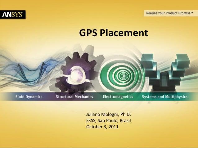 © 2011 ANSYS, Inc. June 5, 20131GPS PlacementJuliano Mologni, Ph.D.ESSS, Sao Paulo, BrasilOctober 3, 2011