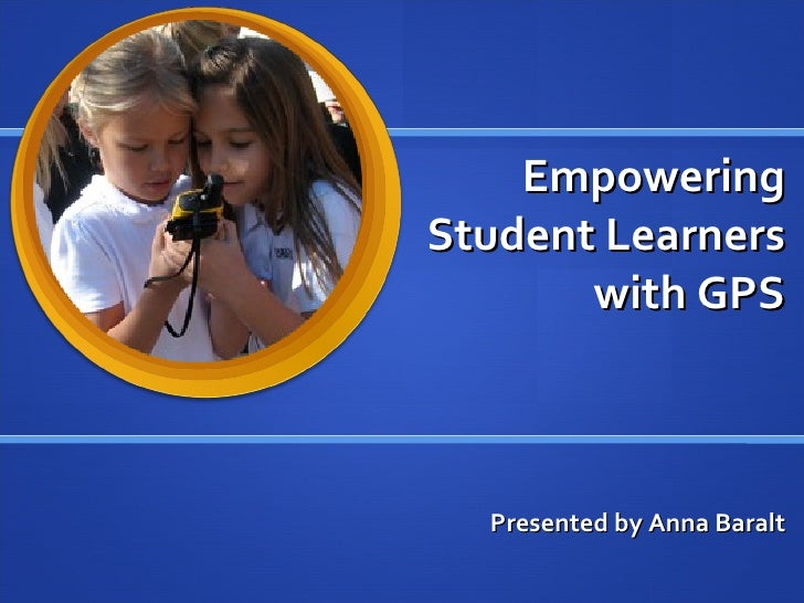 Empowering Student Learners with GPS Presented by Anna Baralt