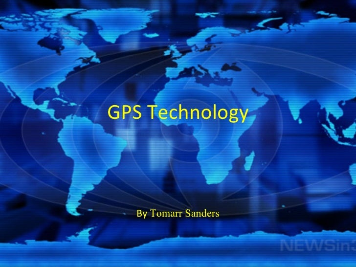 GPS Technology By  Tomarr Sanders