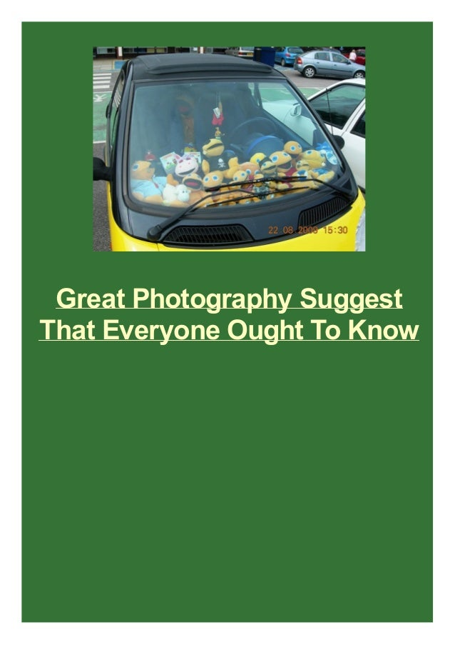 Great Photography Suggest That Everyone Ought To Know