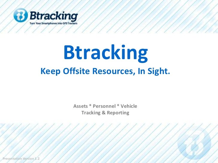 Btracking                           Keep Offsite Resources, In Sight.                                   Assets * Personnel...