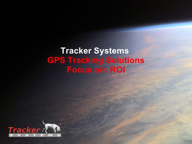 Tracker Systems  GPS Tracking Solutions Focus on: ROI